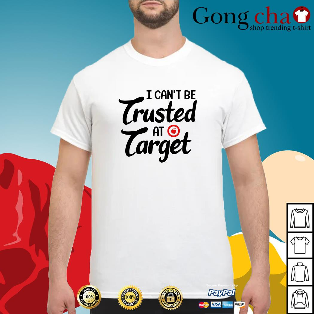 Teacher I can't be trusted at target shirt