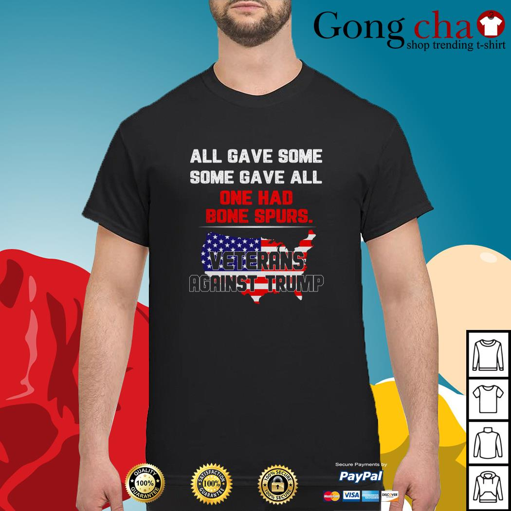 Veterans against Trump all gave some some gave all one had bone spurs shirt