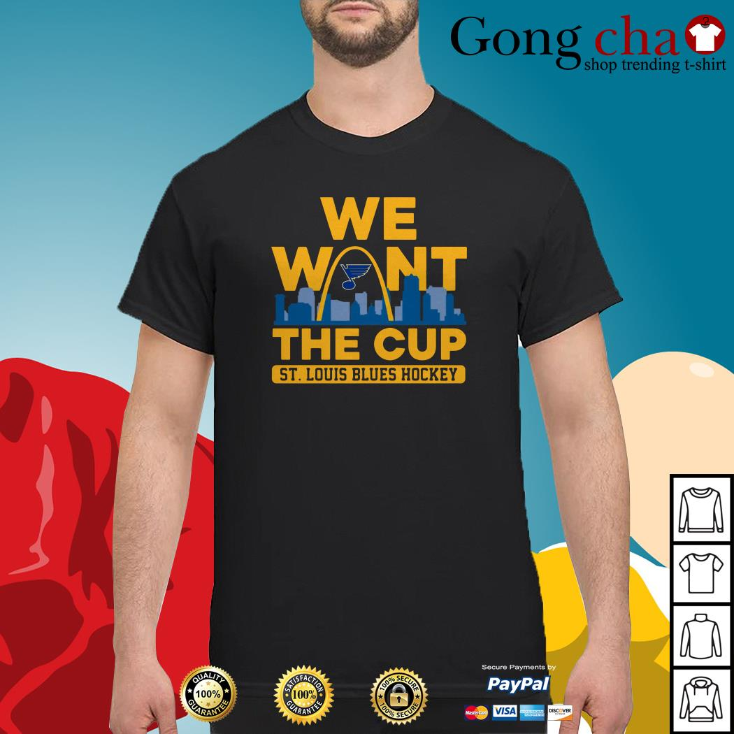 We want the Cup St. Louis Blues Hockey shirt