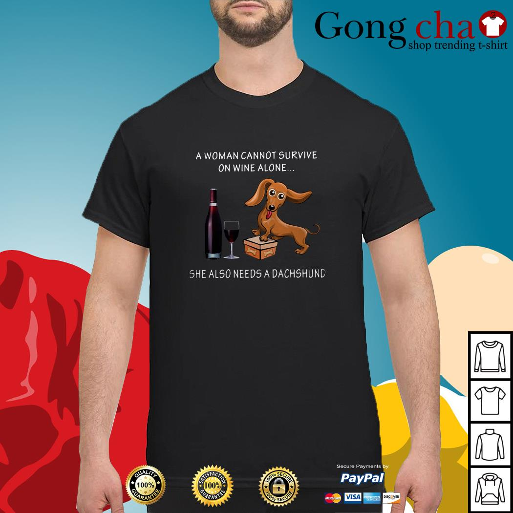 A woman cannot survive on wine alone she also needs a dachshund shirt