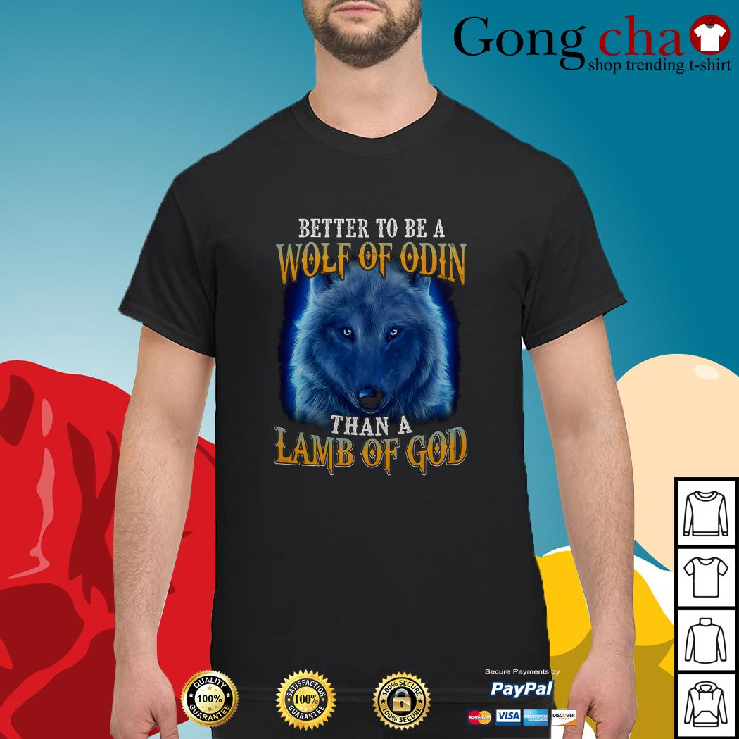 Better to be a wolf of Odin than a lamb of God shirt