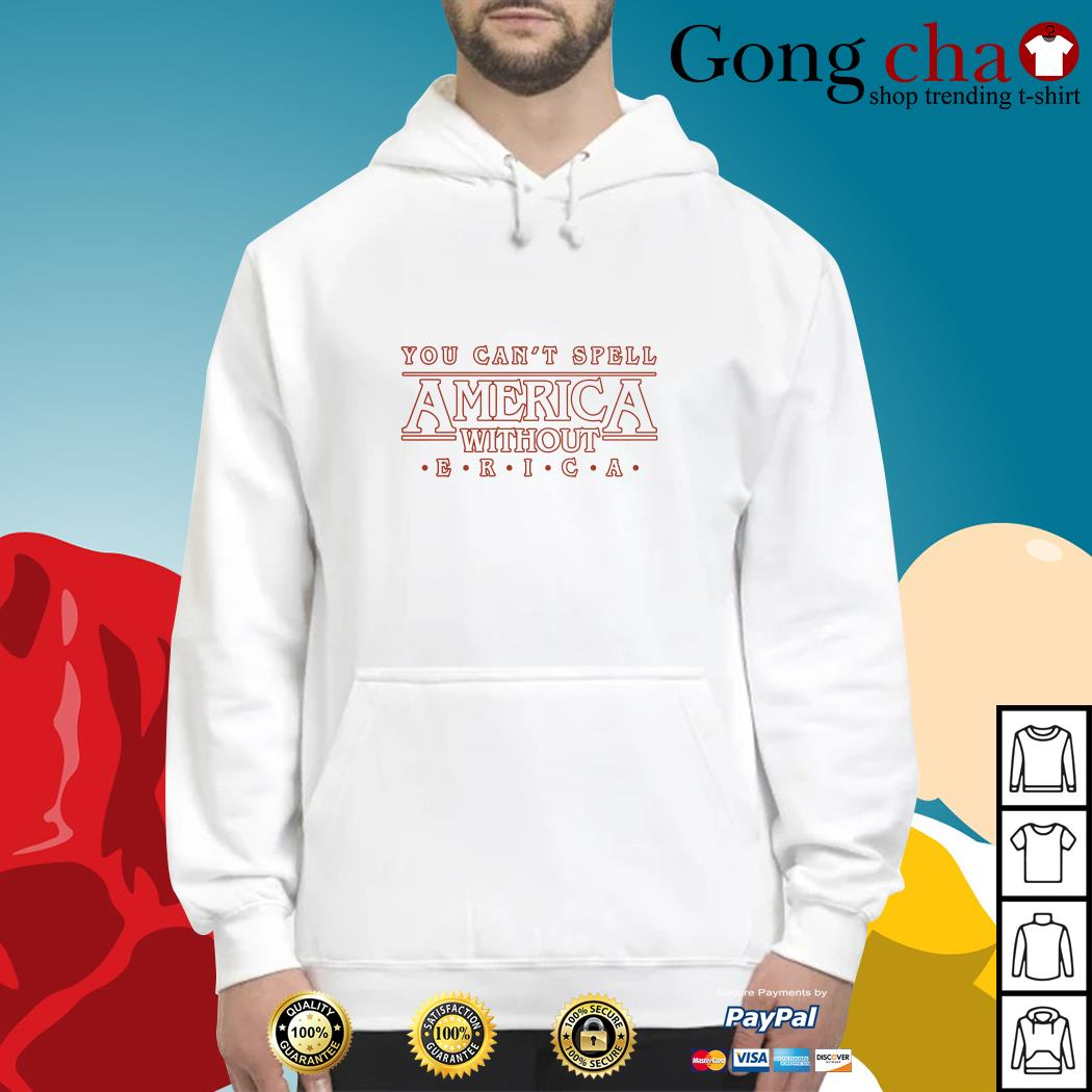You can't spell America without Erica Stranger Things season 3 Hoodie