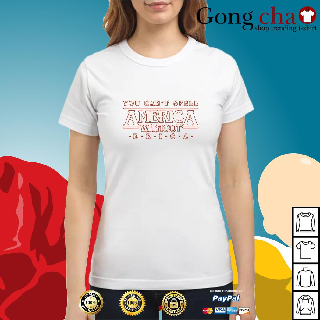 You can't spell America without Erica Stranger Things season 3 Ladies tee