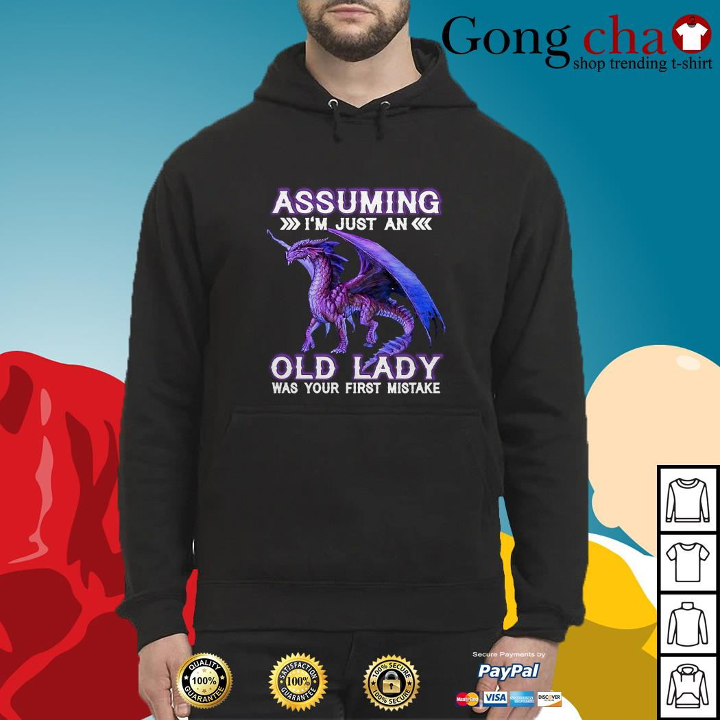 Dragon assuming I'm just an old lady was your first mistake Hoodie