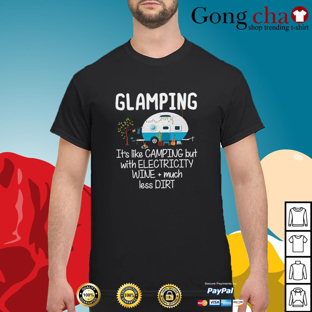 Glamping it's like camping but with electricity wine much less dirt shirt