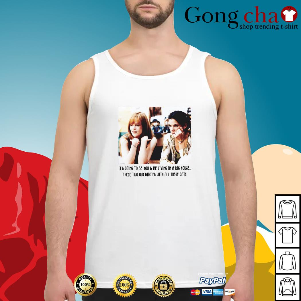 It's going to be you and me living in a big house these two old Biddies Tank top