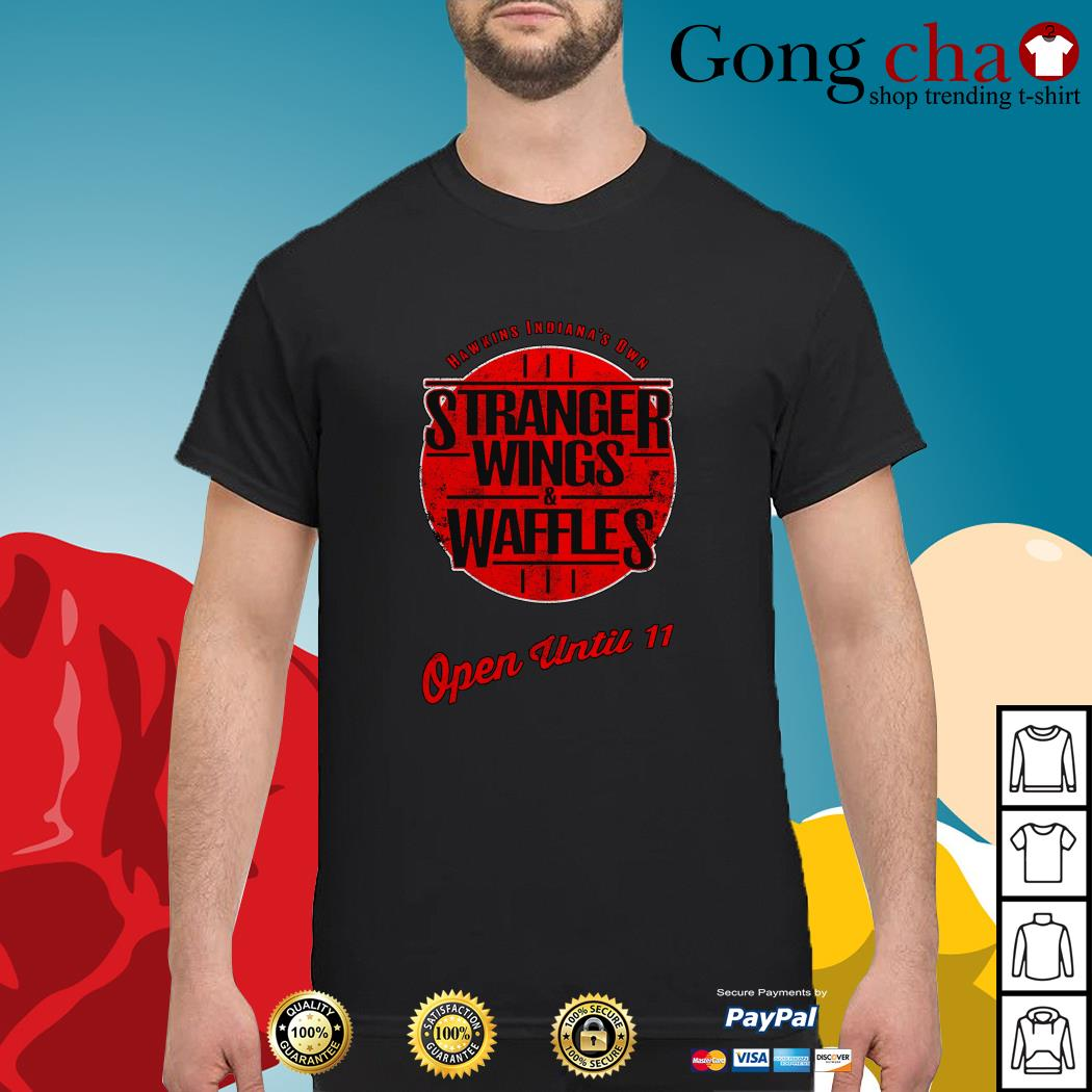 Hawkins Indiana's Own Stranger Wings and Waffles open until 11 shirt