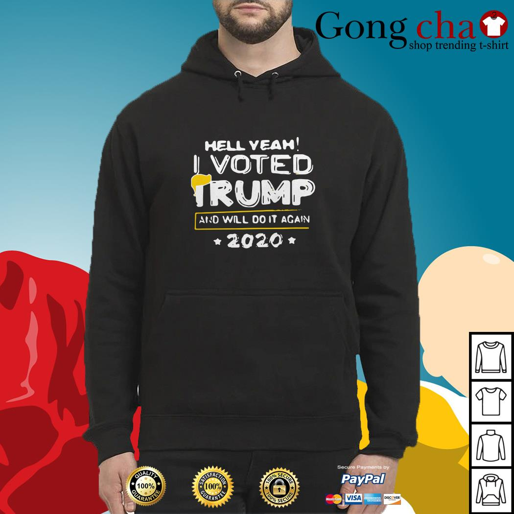 Hell yeah I voted Trump and will do it again 2020 Hoodie