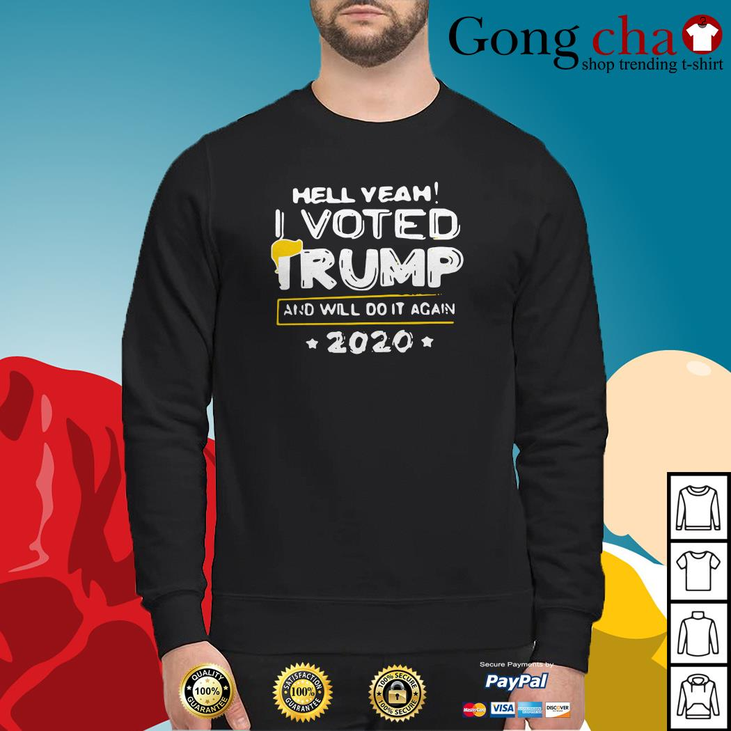 Hell yeah I voted Trump and will do it again 2020 Sweater