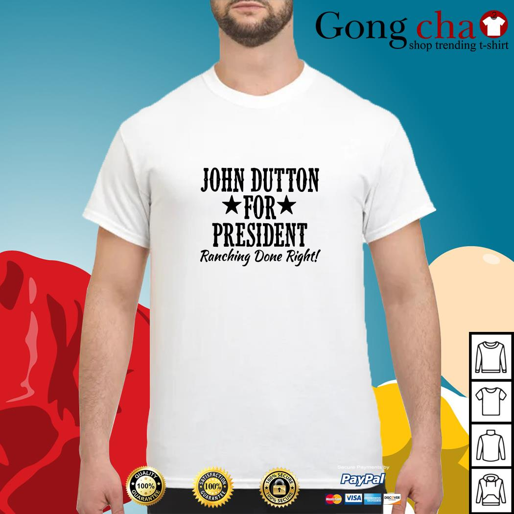 John Dutton for president ranching done right shirt