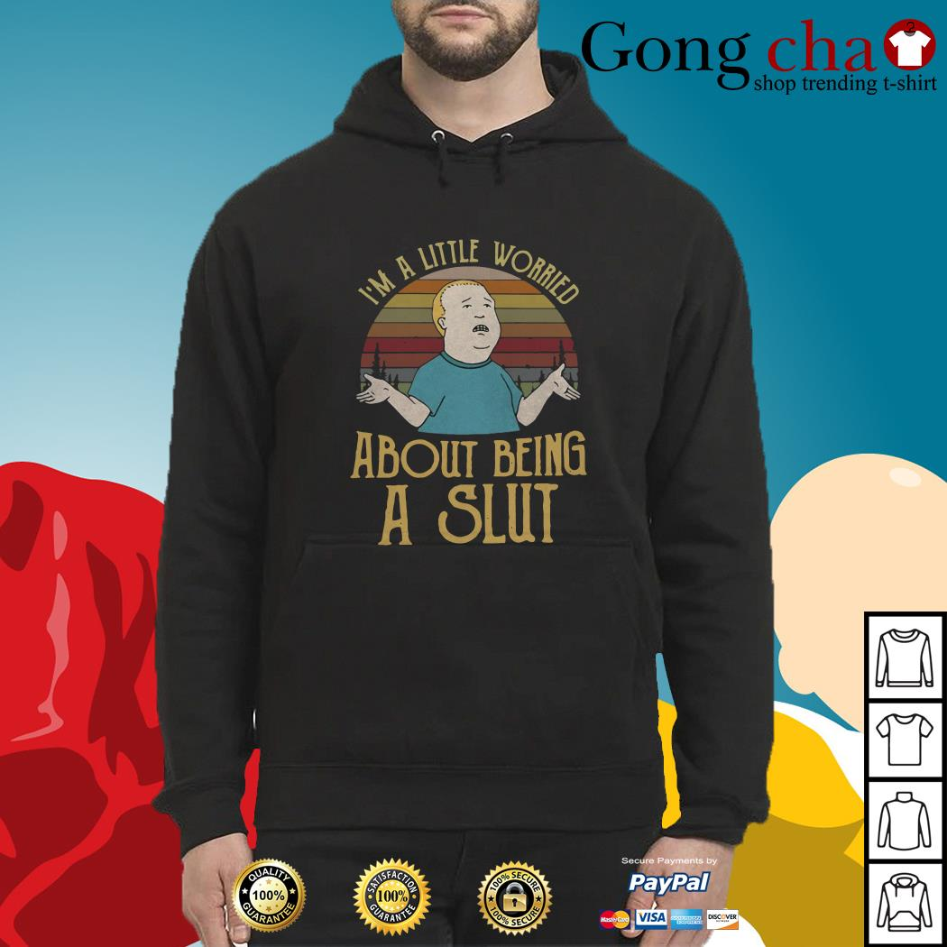 King of the hill Bobby I'm a little worried about being a slut vintage Hoodie