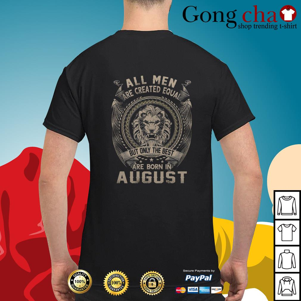Leo all men are created equal but only the best are born in August shirt