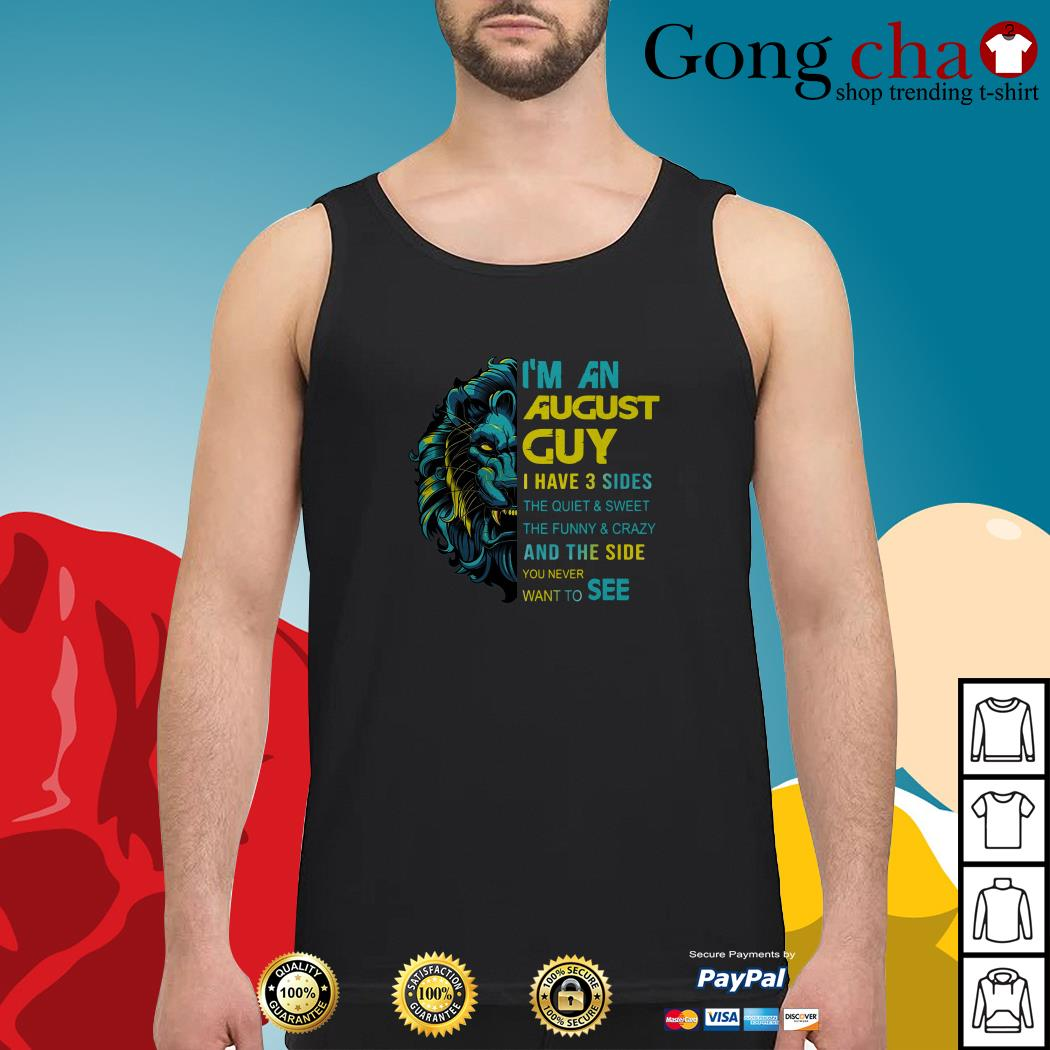 Lion I'm an August Guy I have 3 sides the quiet and sweet the funny and crazy Tank top