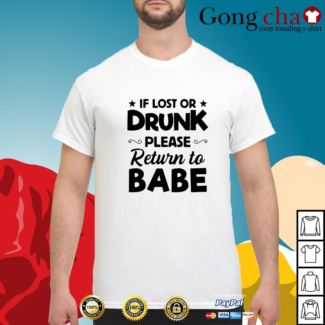 If lost or drunk please return to babe shirt