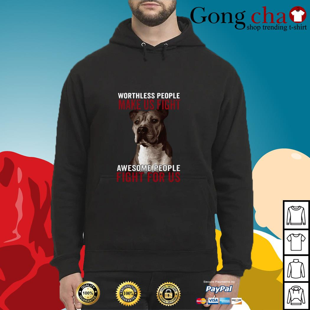 Pitbull worthless people make us fight awesome people fight for us Hoodie