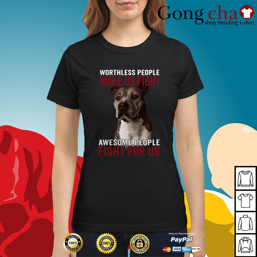 Pitbull worthless people make us fight awesome people fight for us Ladies tee