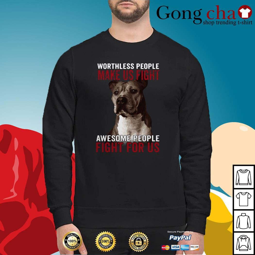 Pitbull worthless people make us fight awesome people fight for us Sweater