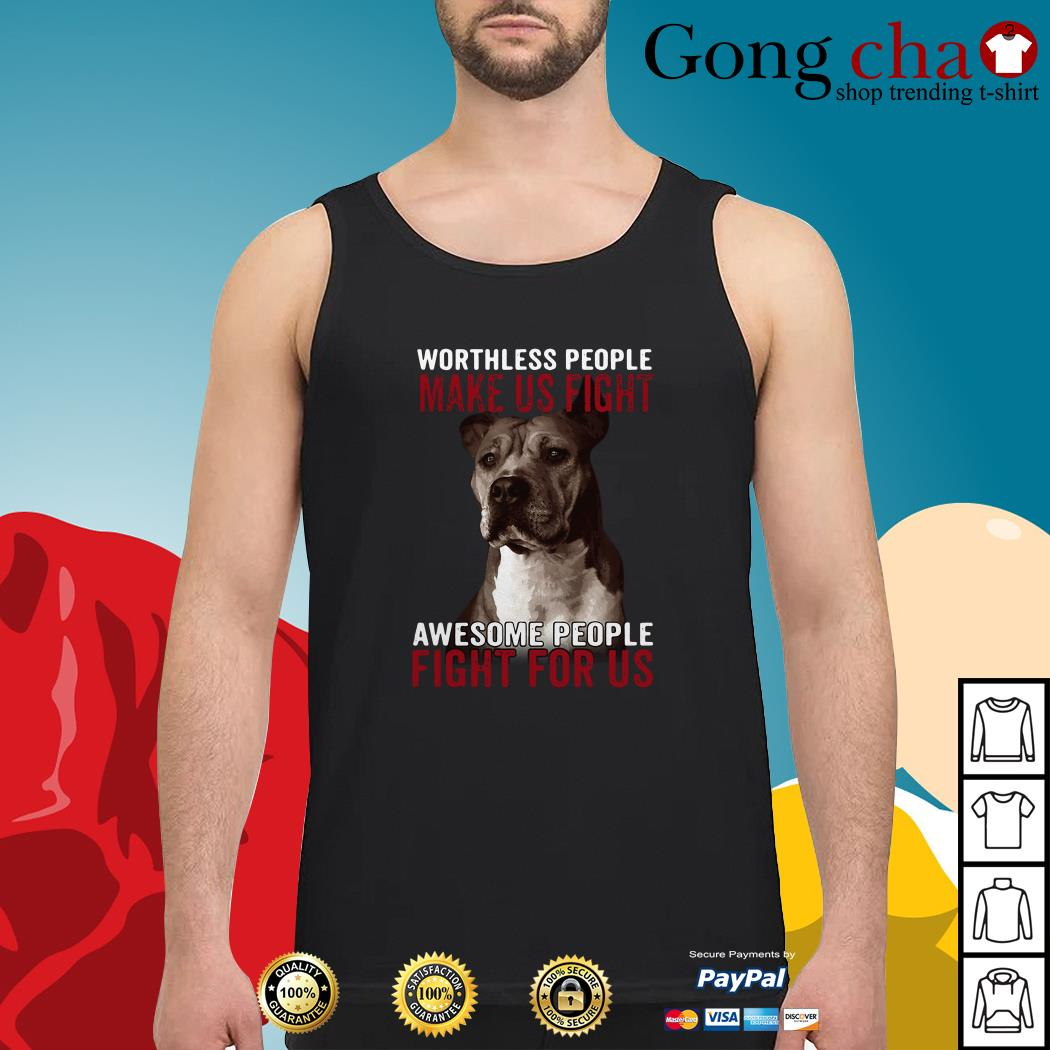 Pitbull worthless people make us fight awesome people fight for us Tank top