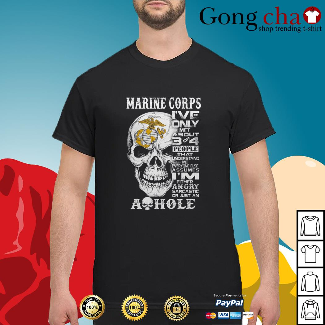 Skull Marine Corps I've only met about 3 or 4 people that understand shirt