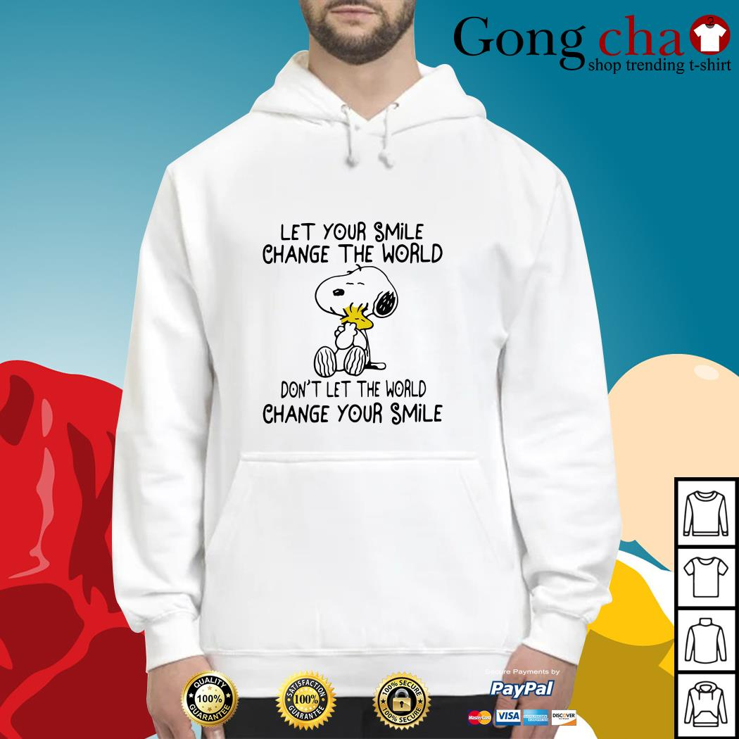 Snoopy let your smile change the world don't let the world change your smile Hoodie