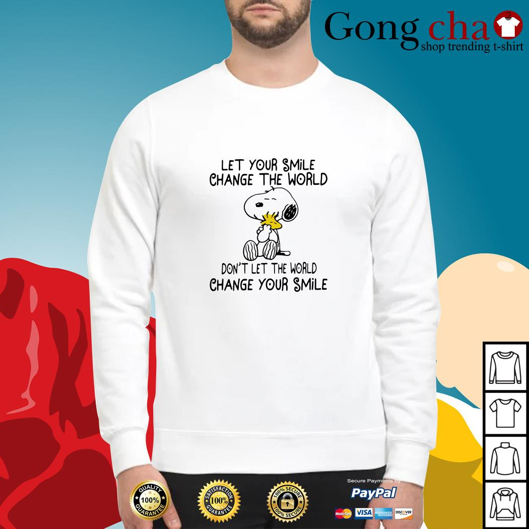 Snoopy let your smile change the world don't let the world change your smile Sweater