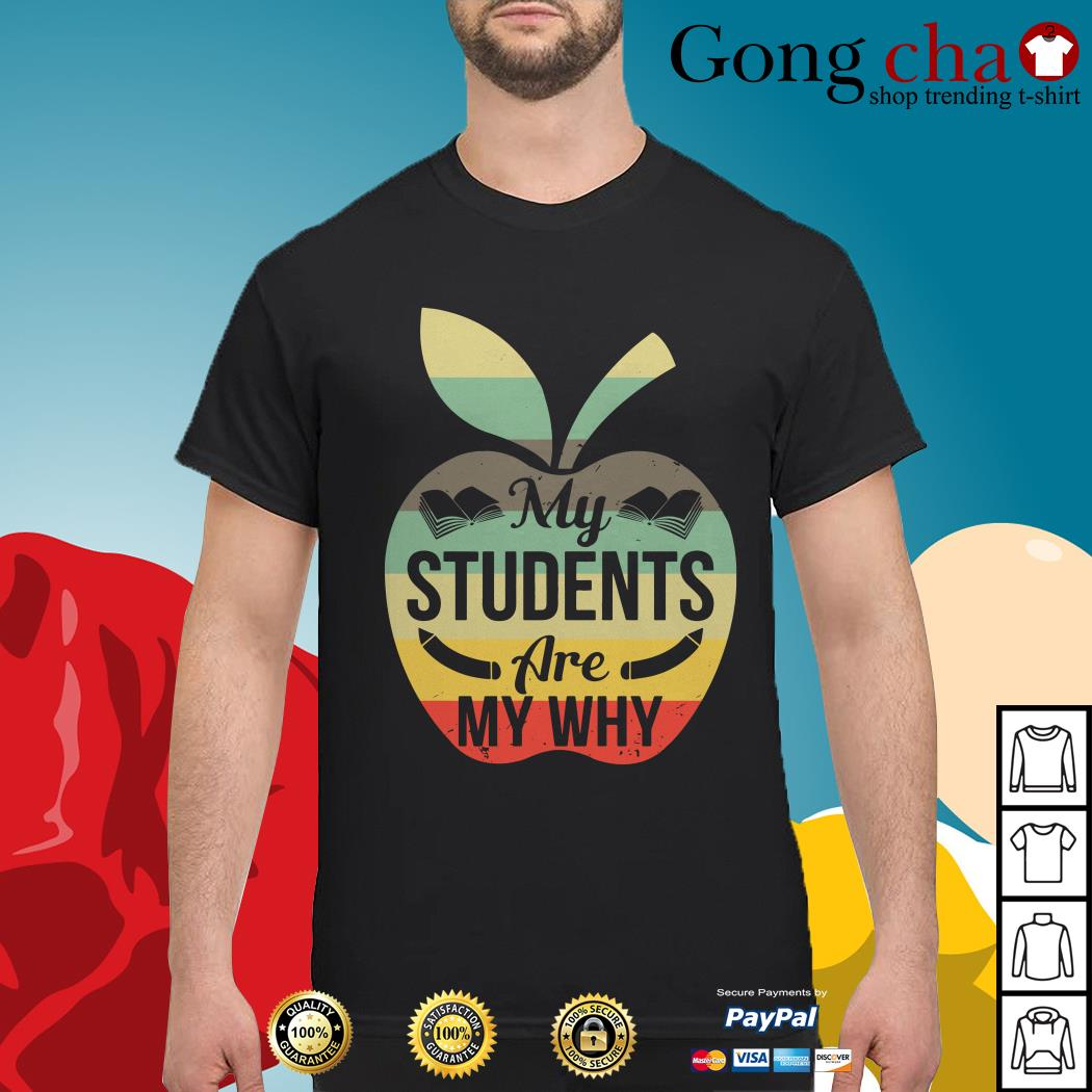 Apple my students are my why vintage shirt