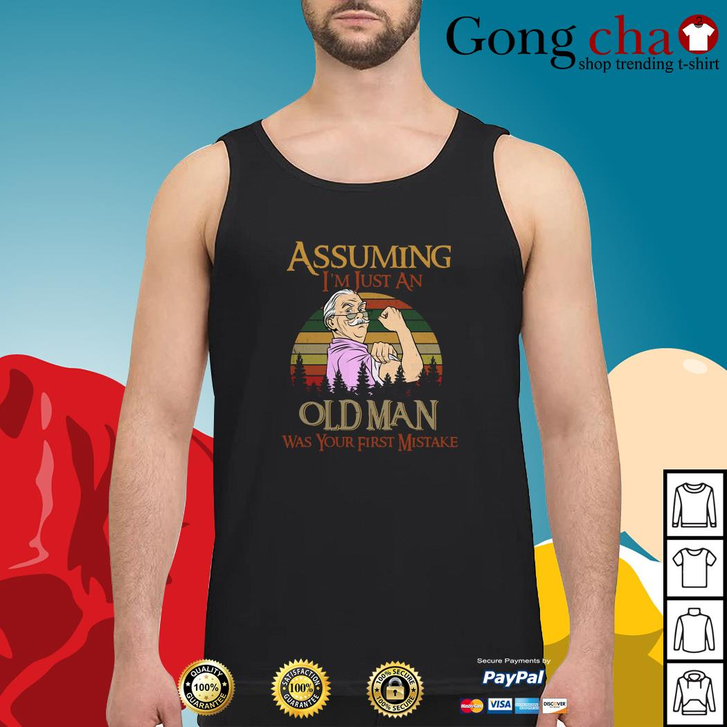 Assuming I'm just an old man was your first mistake vintage Tank top