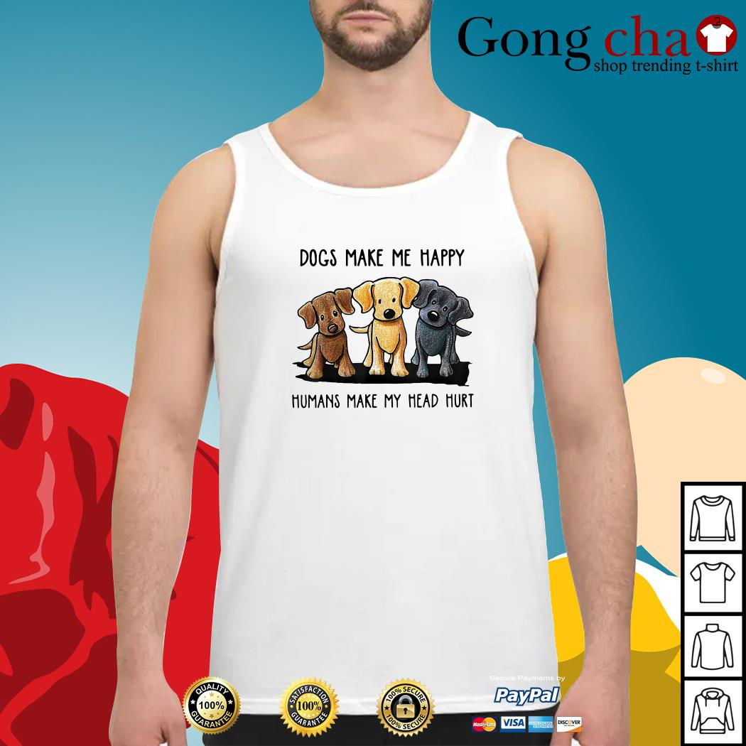 Best Dogs make me happy humans make my head hurt Tank top