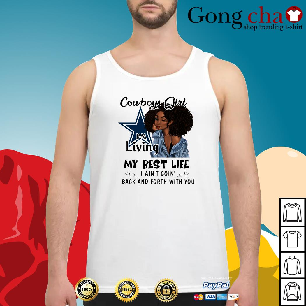 huge selection of 2ceb2 05729 Dallas Cowboys girl I'm living my best life I ain't goin' back and forth  with you shirt