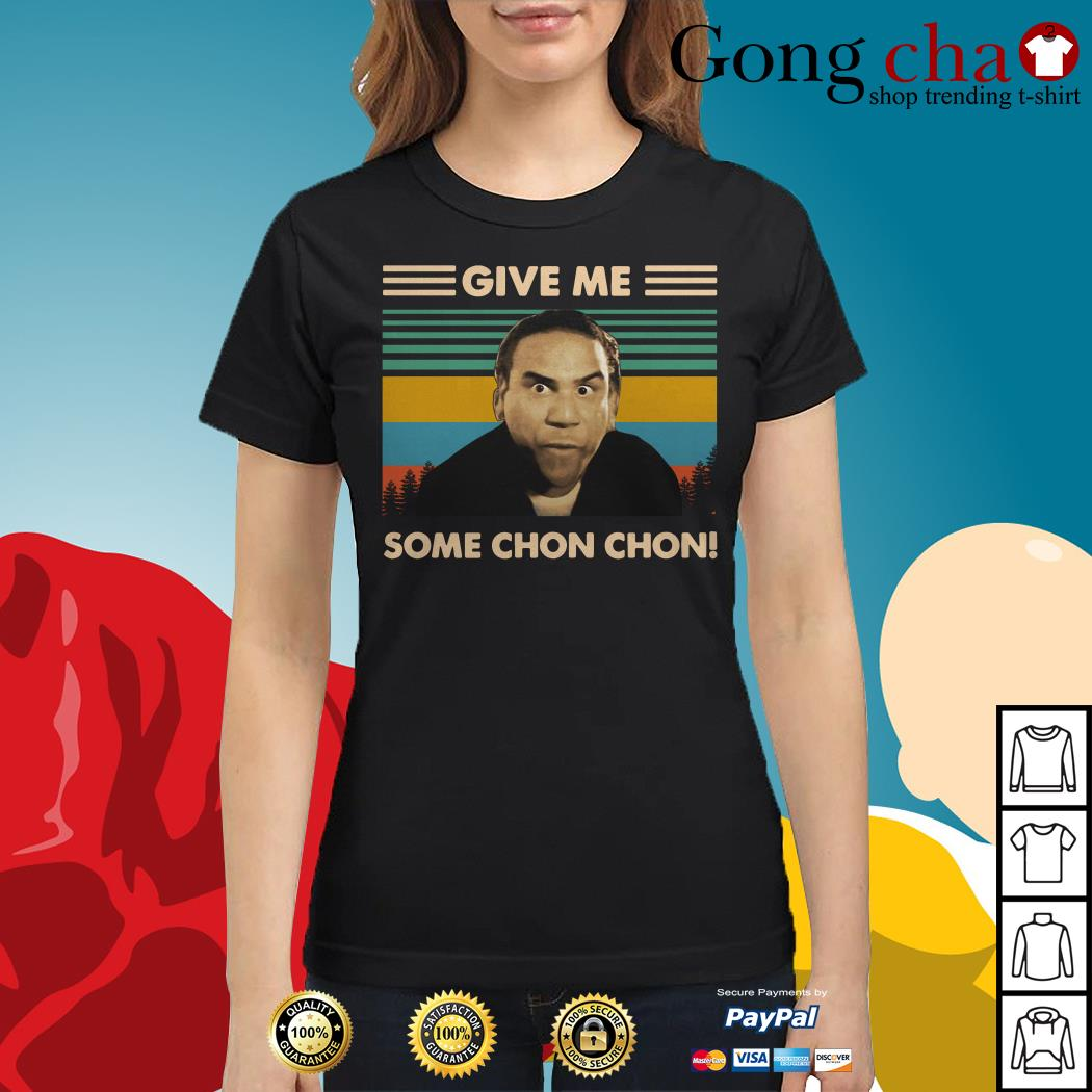Give me some chon chon vintage Ladies tee