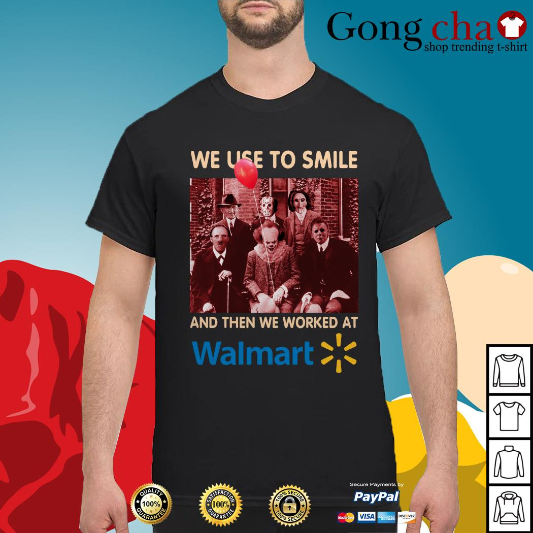 Horror movie characters we used to smile and then we worked at Walmart shirt