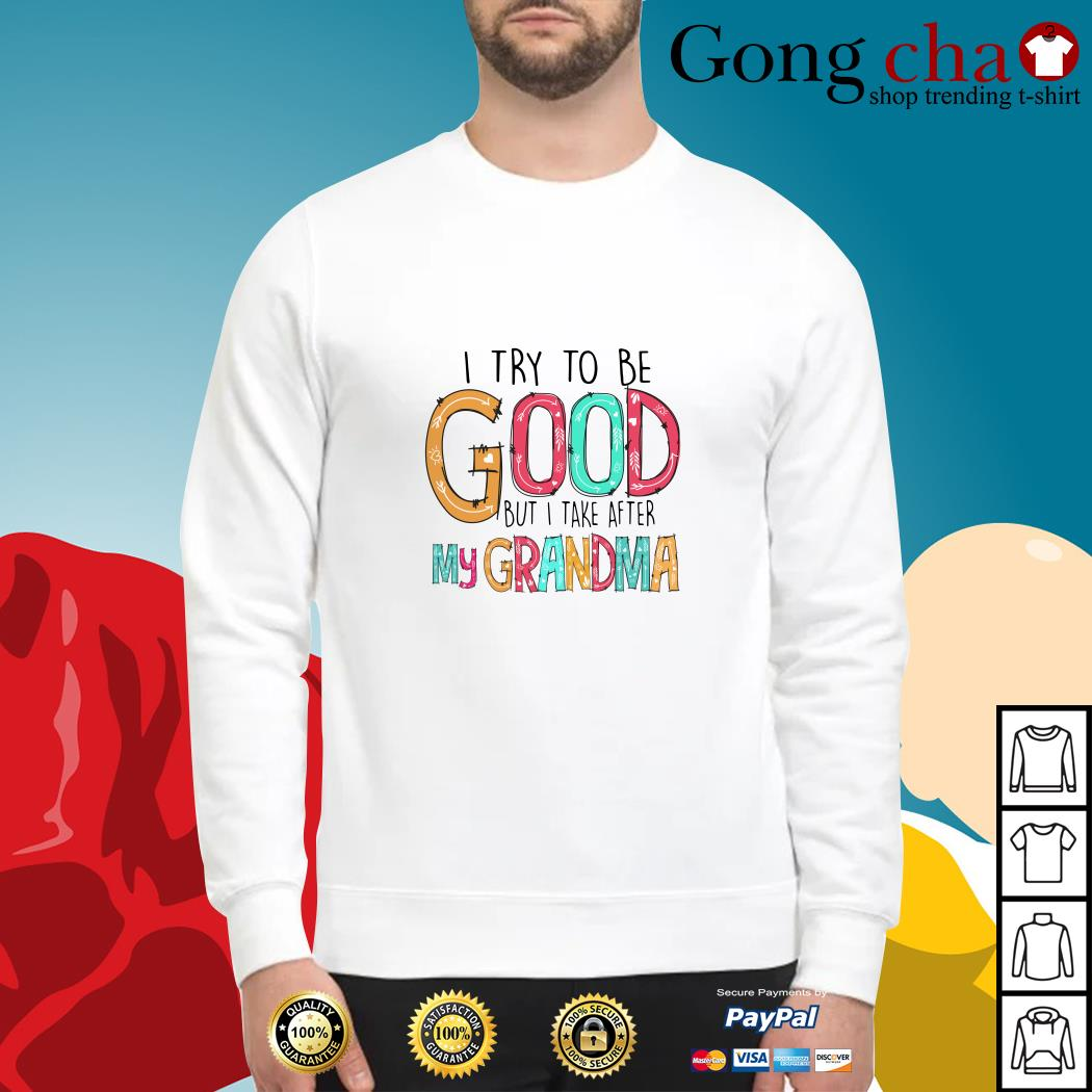 Official I try to be good but I take after my grandma Sweater
