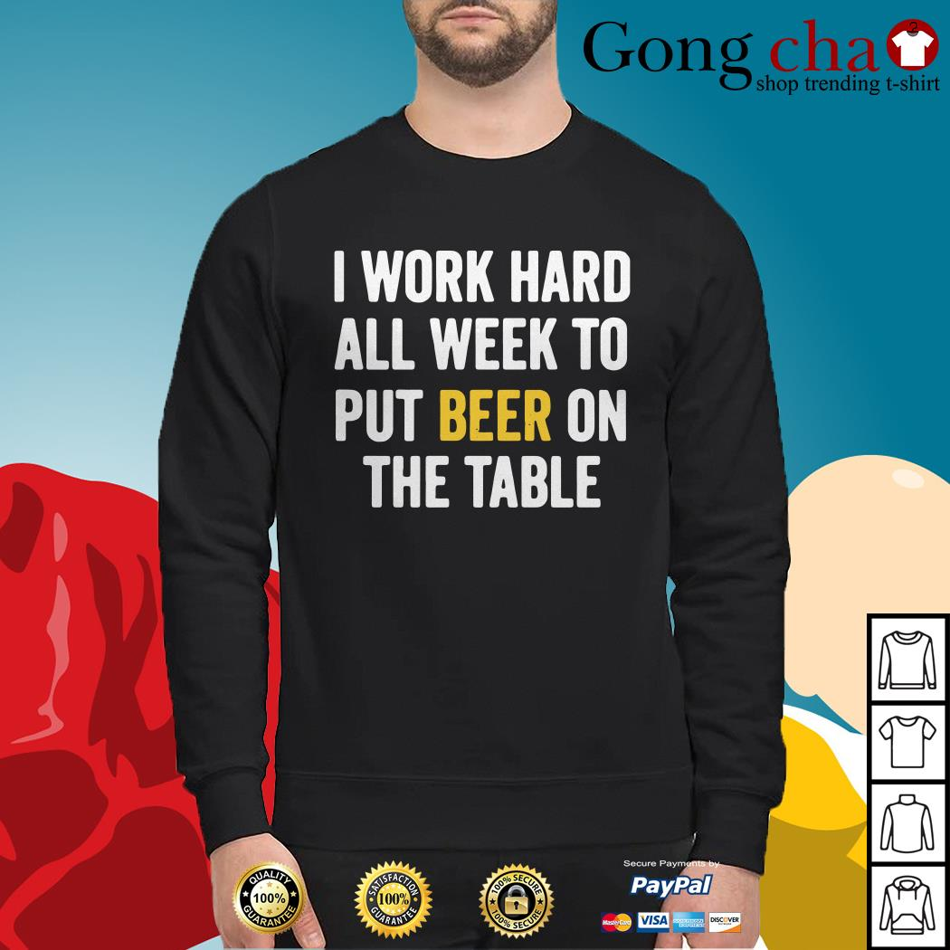Official I work hard all week to put beer on the table Sweater