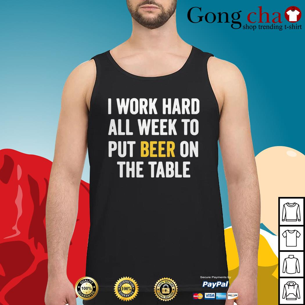 Official I work hard all week to put beer on the table Tank top