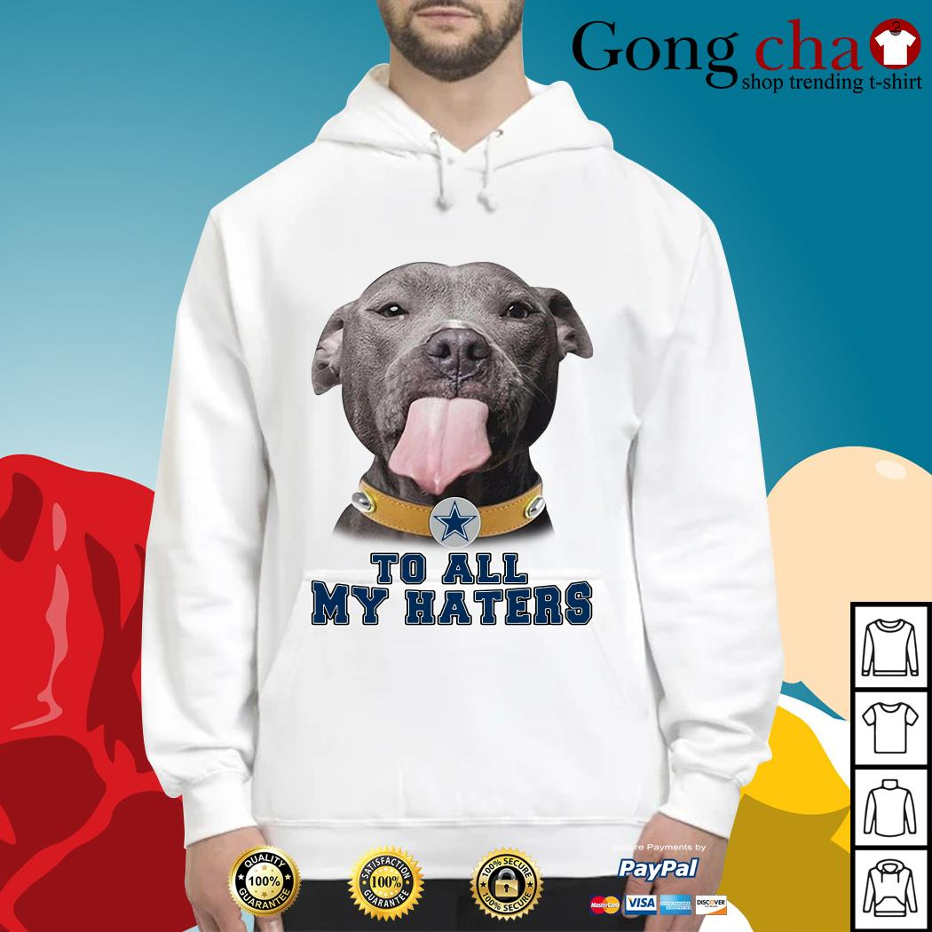 various colors 0bc27 46b4c Pitbull Dallas Cowboys to all my haters shirt
