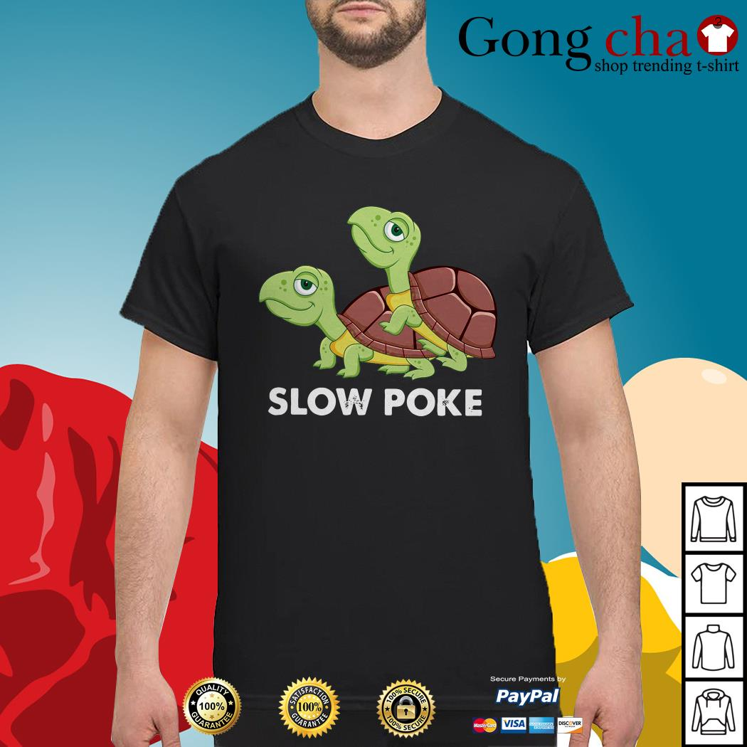 Turtle slow poke shirt