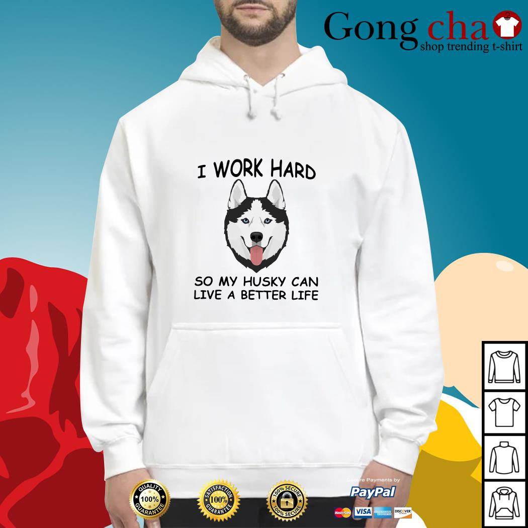 I work hard so my Husky can live a better life Hoodie