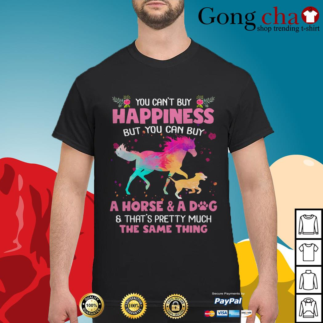 You can't buy happiness but you can buy a horse and a dog shirt