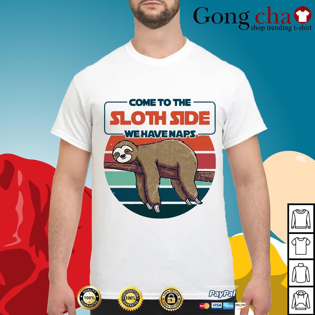 Come to the sloth side we have naps vintage shirt