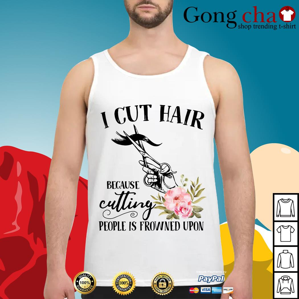 I cut hair because cutting people is frowned upon Tank top