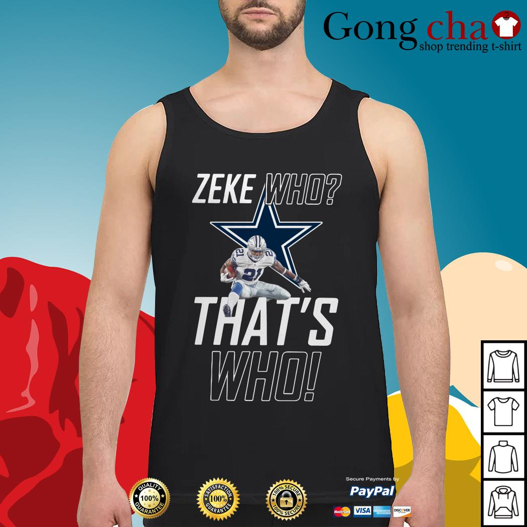 hot sale online 4cb6c 51393 Dallas Cowboys Zeke who that's who shirt