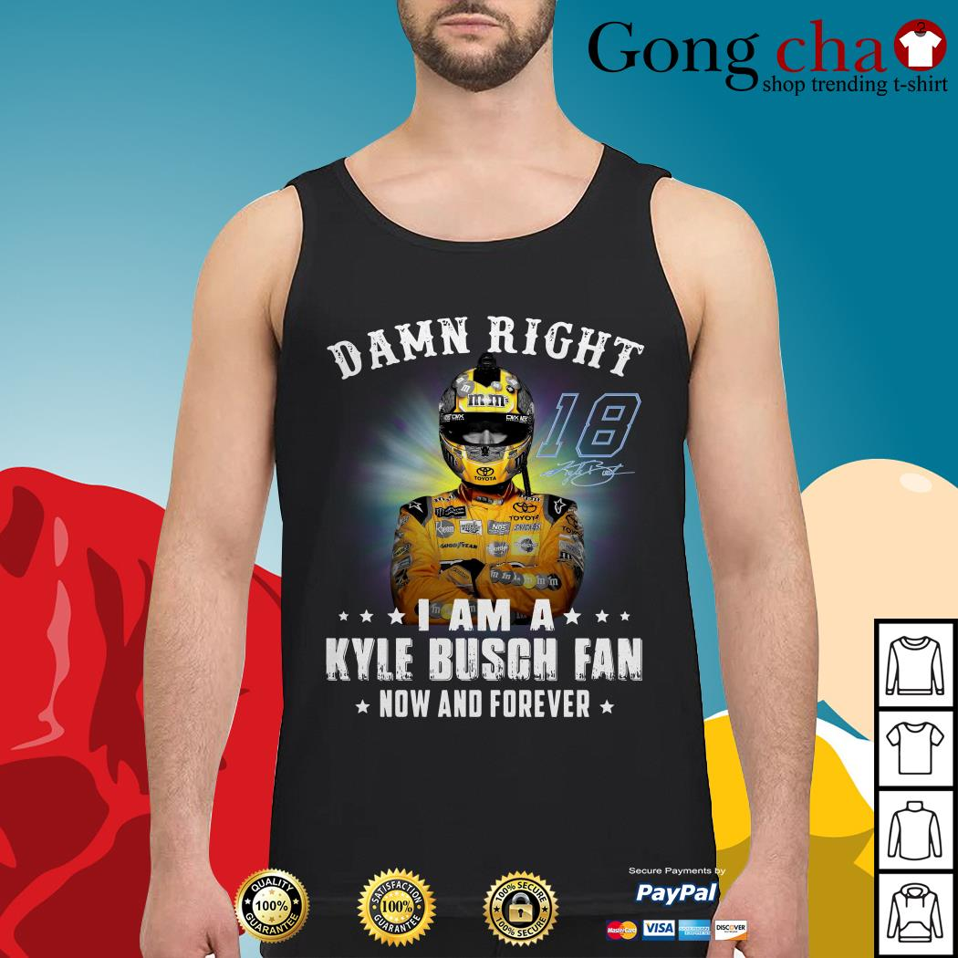 Damn right I am a Kylie Busch fan now and forever Tank top