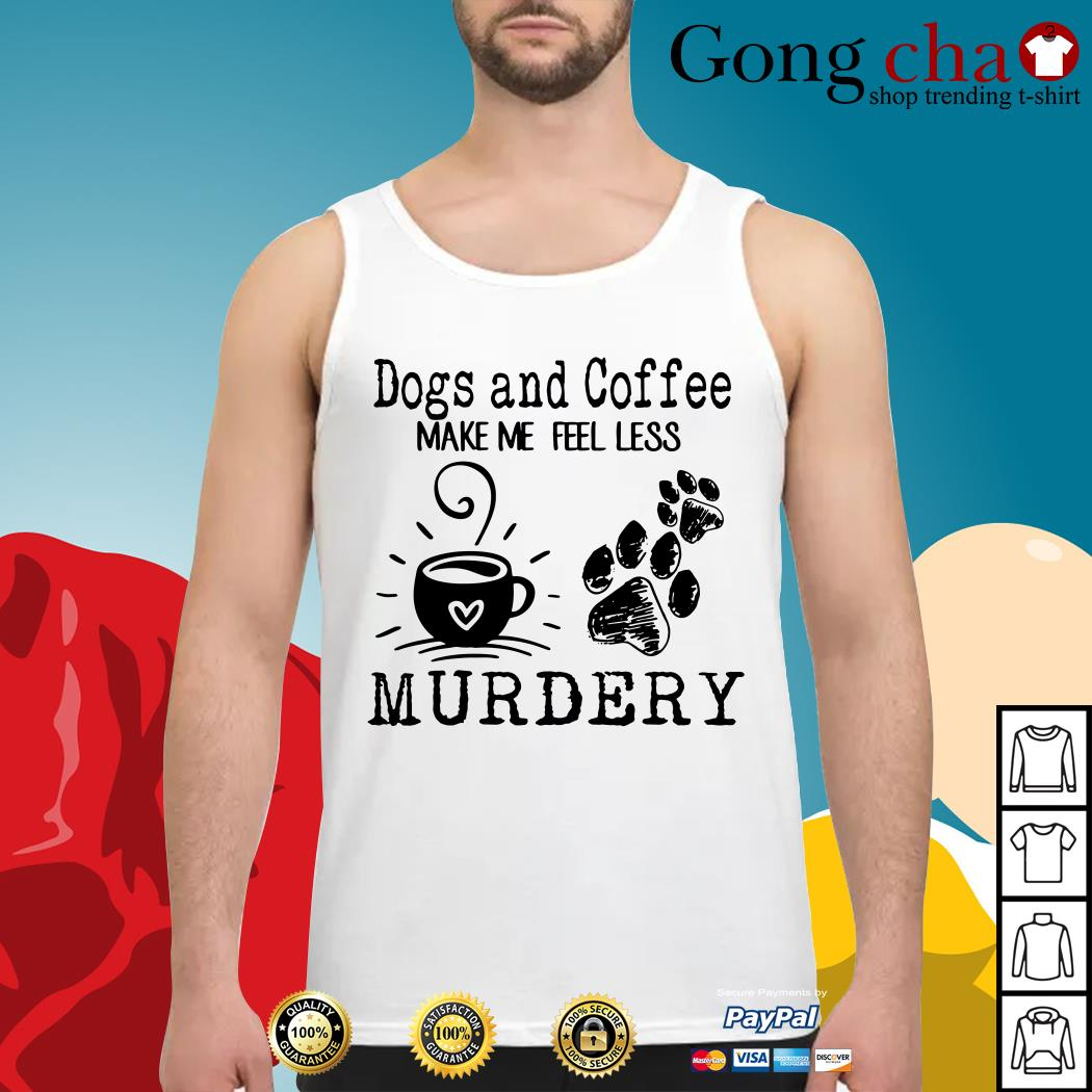 Dogs and coffee make me feel less murdery Tank top
