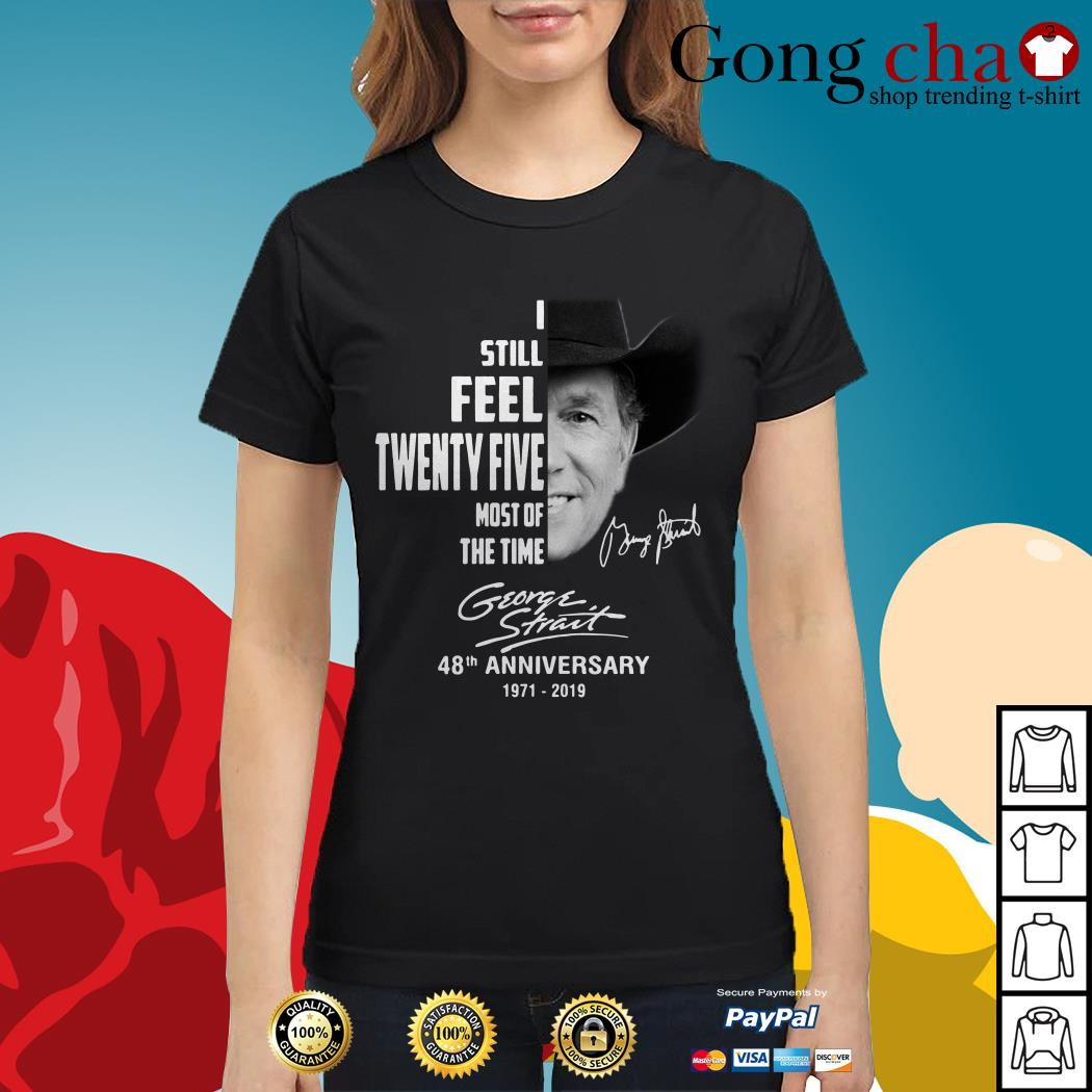 George Strait I still feel twenty five most of the time Ladies tee