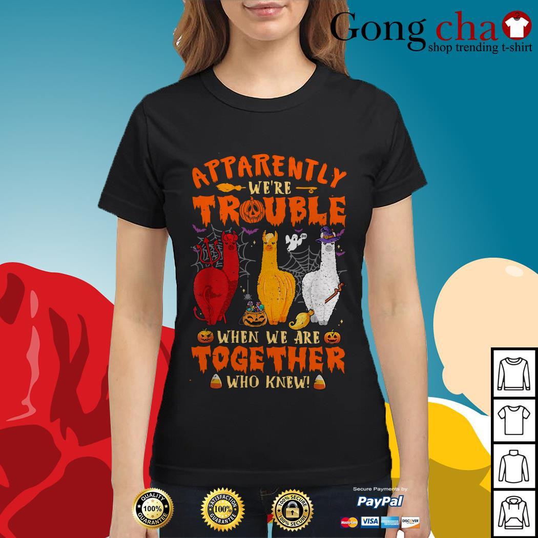 Halloween Llama apparently we're trouble when we are together who knew Ladies tee
