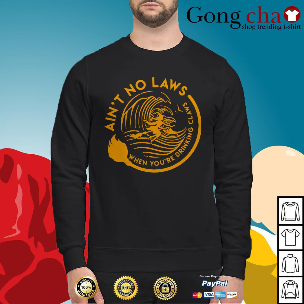 Halloween witch ain't no laws when you're drinking claws Sweater