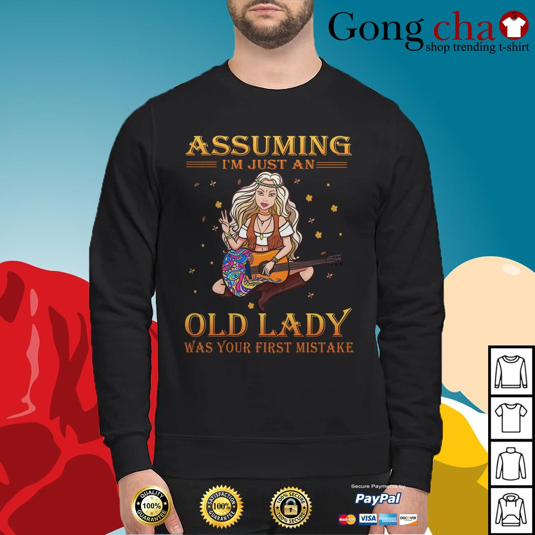 Hippie assuming I'm just an old lady was your first mistake Sweater