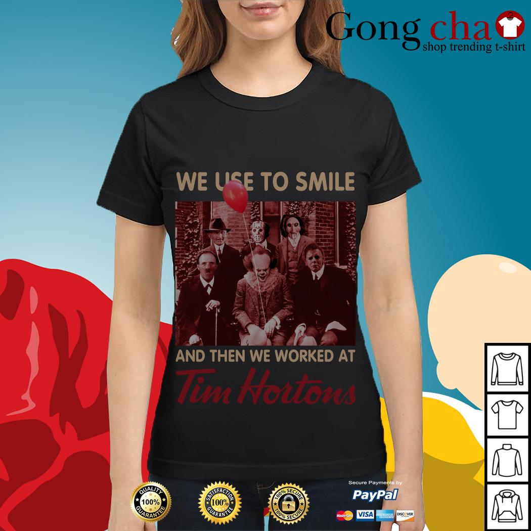 Horror characters We used to smile and then we worked at Tim Hortons Ladies tee