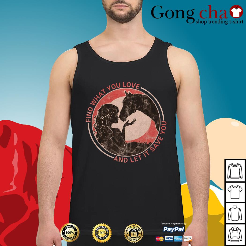 Horse find what you love and let it save you Tank top