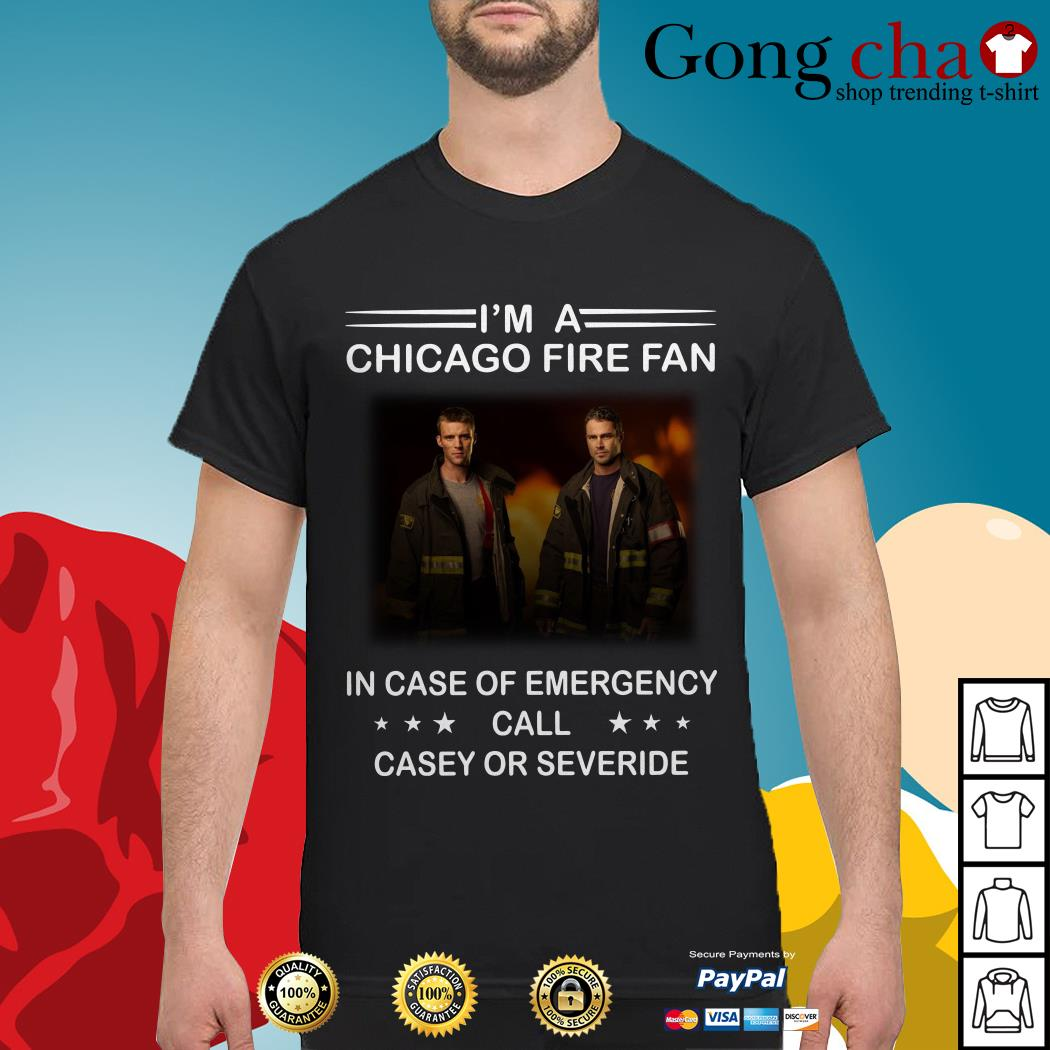 I'm a Chicago fire fan in case of emergency call Casey and severide shirt